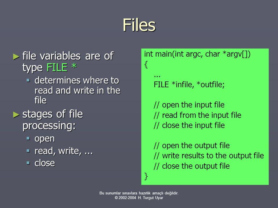 Bu sunumlar sınavlara hazırlık amaçlı değildir. © 2002-2004 H. Turgut Uyar Files ► file variables are of type FILE *  determines where to read and wr