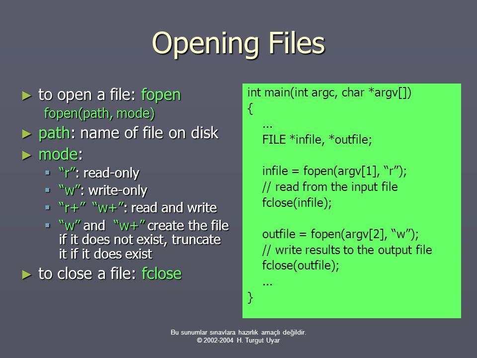 Bu sunumlar sınavlara hazırlık amaçlı değildir. © 2002-2004 H. Turgut Uyar Opening Files ► to open a file: fopen fopen(path, mode) ► path: name of fil
