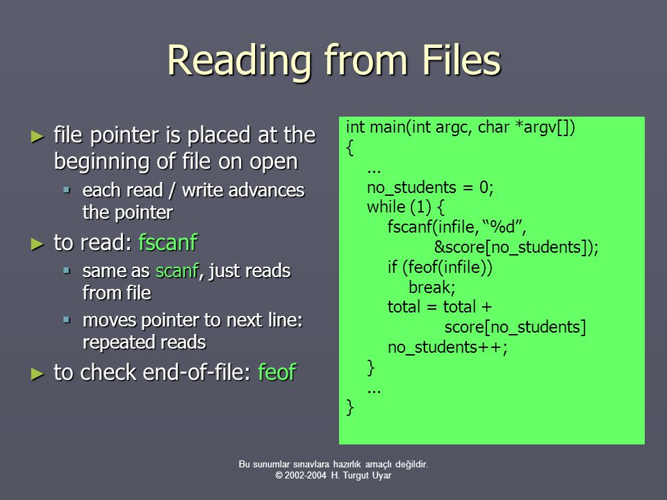 Bu sunumlar sınavlara hazırlık amaçlı değildir. © 2002-2004 H. Turgut Uyar Reading from Files ► file pointer is placed at the beginning of file on ope
