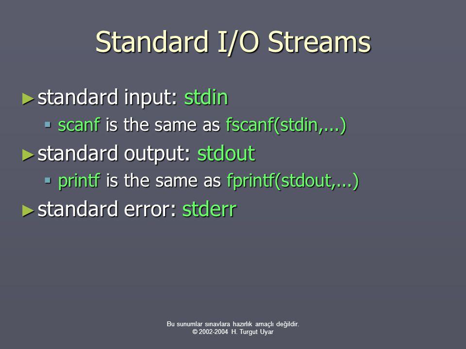 Bu sunumlar sınavlara hazırlık amaçlı değildir. © 2002-2004 H. Turgut Uyar Standard I/O Streams ► standard input: stdin  scanf is the same as fscanf(
