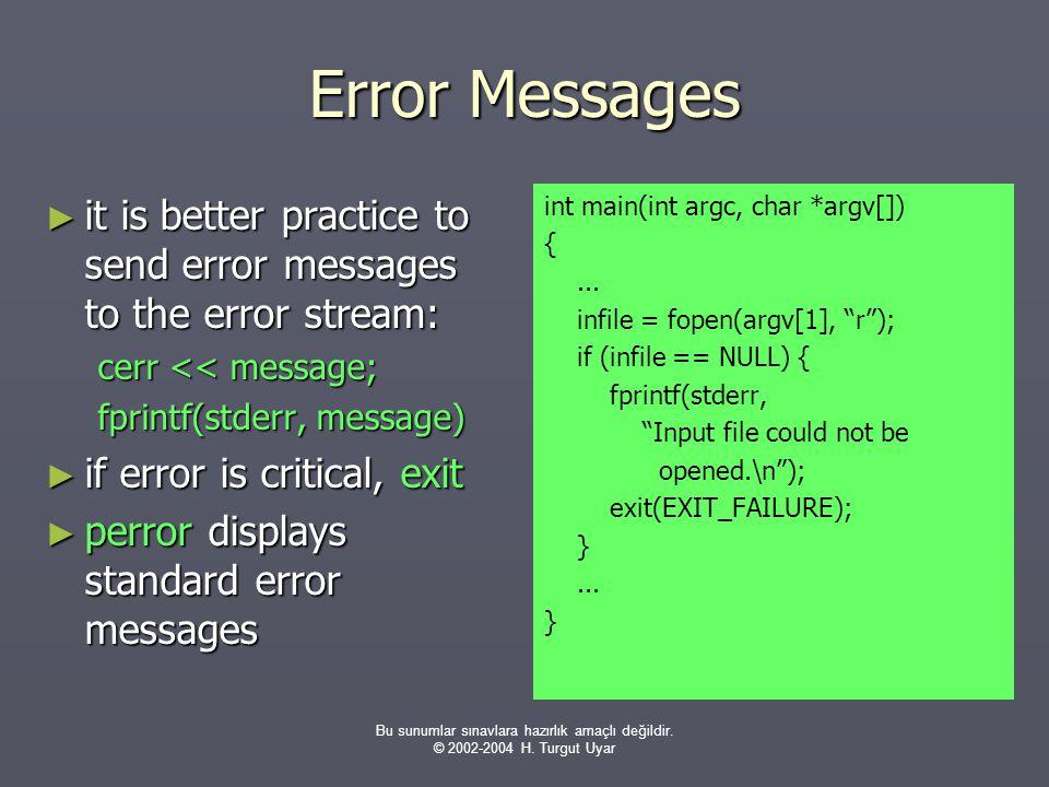 Bu sunumlar sınavlara hazırlık amaçlı değildir. © 2002-2004 H. Turgut Uyar Error Messages ► it is better practice to send error messages to the error