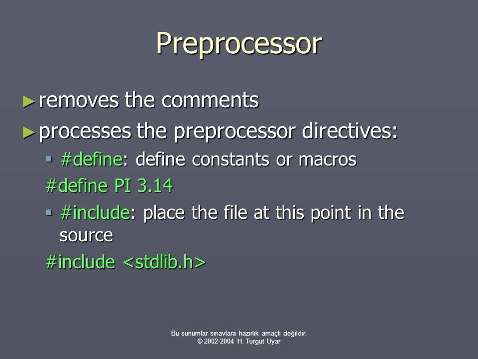 Bu sunumlar sınavlara hazırlık amaçlı değildir. © 2002-2004 H. Turgut Uyar Preprocessor ► removes the comments ► processes the preprocessor directives