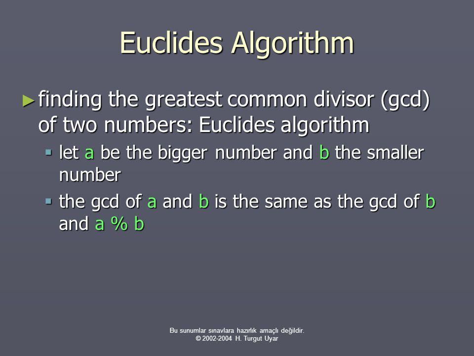 Bu sunumlar sınavlara hazırlık amaçlı değildir. © 2002-2004 H. Turgut Uyar Euclides Algorithm ► finding the greatest common divisor (gcd) of two numbe