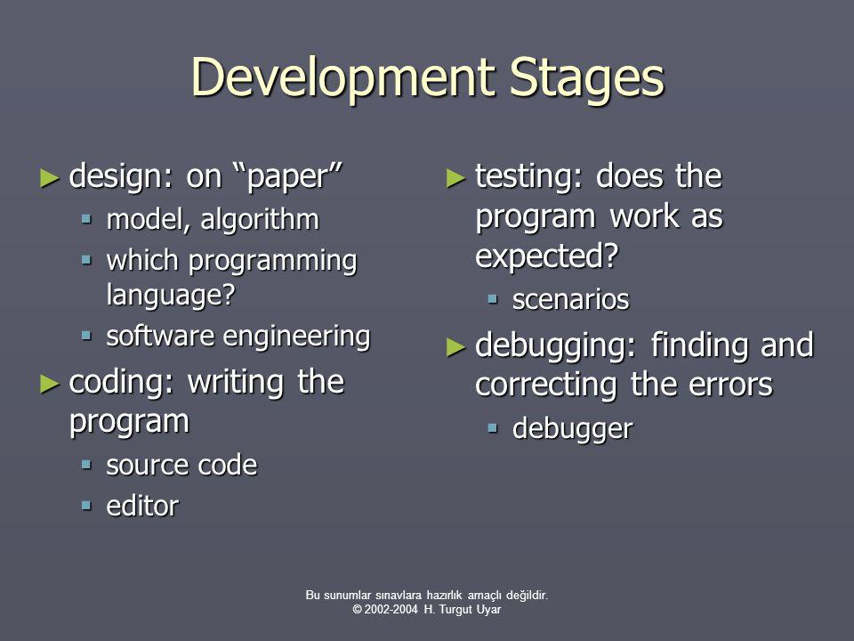 """Bu sunumlar sınavlara hazırlık amaçlı değildir. © 2002-2004 H. Turgut Uyar Development Stages ► design: on """"paper""""  model, algorithm  which programm"""