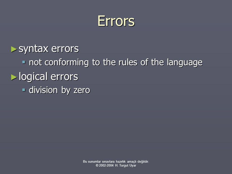 Bu sunumlar sınavlara hazırlık amaçlı değildir. © 2002-2004 H. Turgut Uyar Errors ► syntax errors  not conforming to the rules of the language ► logi
