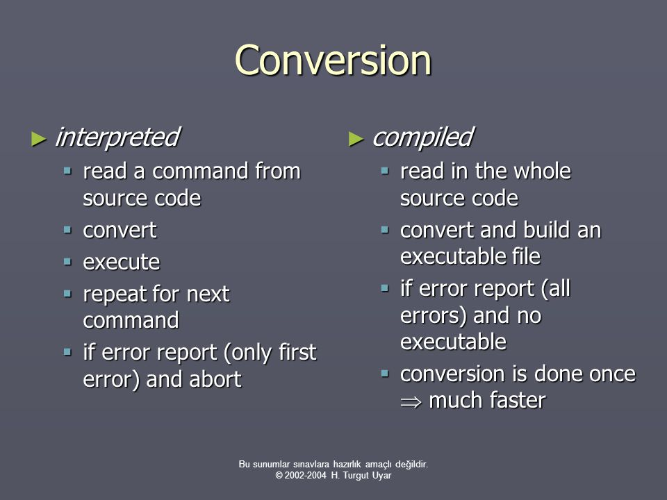 Bu sunumlar sınavlara hazırlık amaçlı değildir. © 2002-2004 H. Turgut Uyar Conversion ► interpreted  read a command from source code  convert  exec