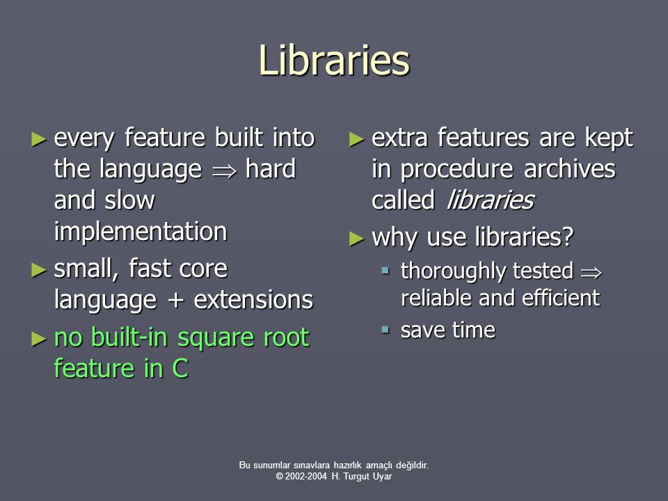 Bu sunumlar sınavlara hazırlık amaçlı değildir. © 2002-2004 H. Turgut Uyar Libraries ► every feature built into the language  hard and slow implement