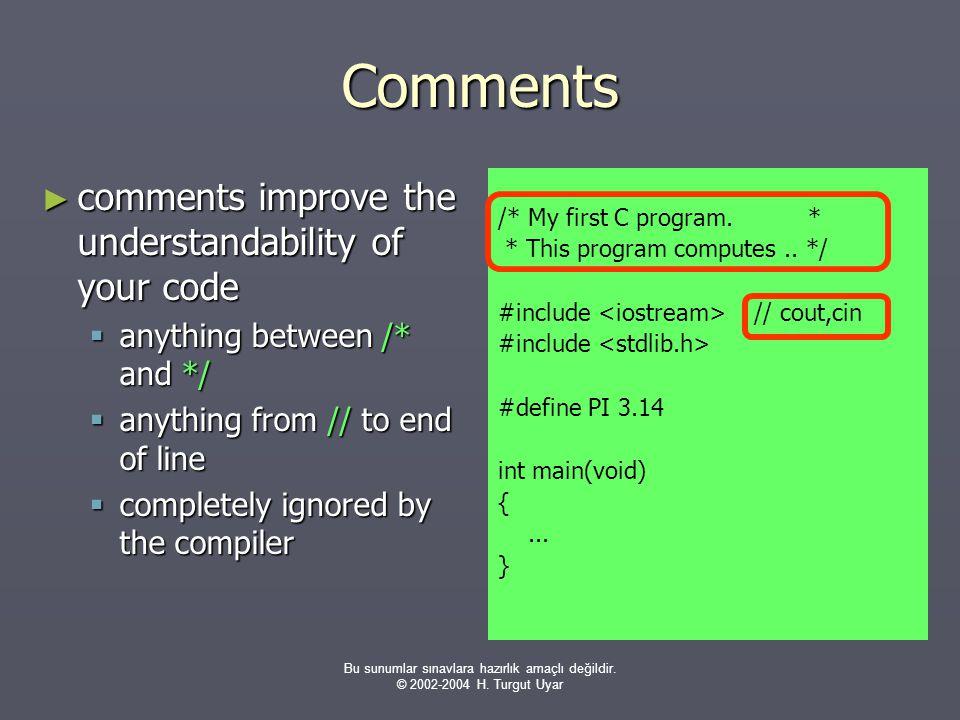 Bu sunumlar sınavlara hazırlık amaçlı değildir. © 2002-2004 H. Turgut Uyar Comments ► comments improve the understandability of your code  anything b