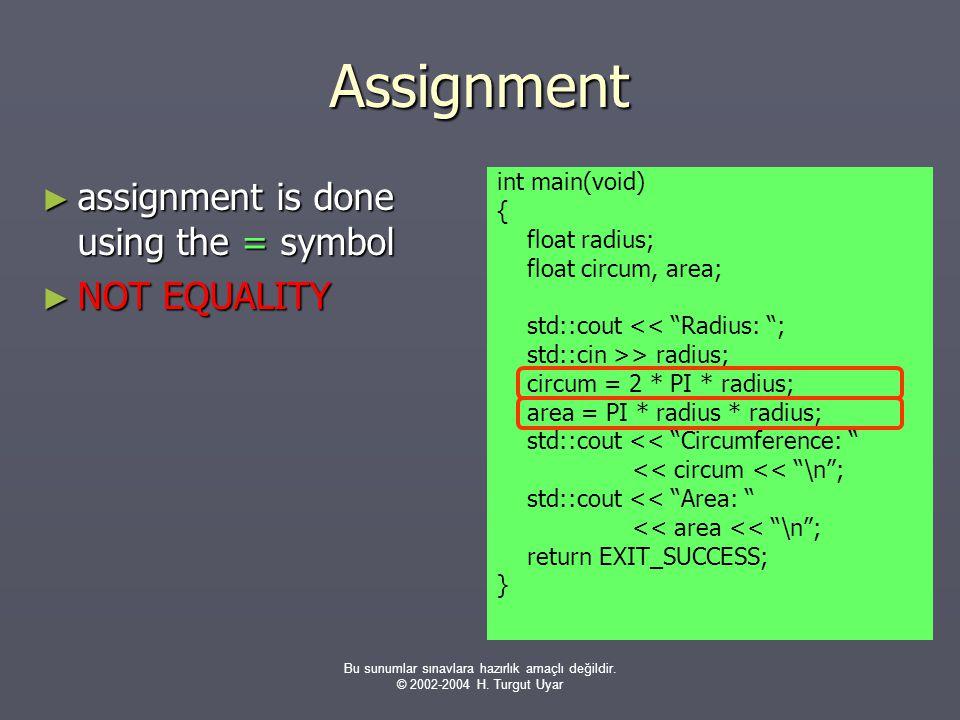 """Bu sunumlar sınavlara hazırlık amaçlı değildir. © 2002-2004 H. Turgut Uyar int main(void) { float radius; float circum, area; std::cout << """"Radius: """";"""