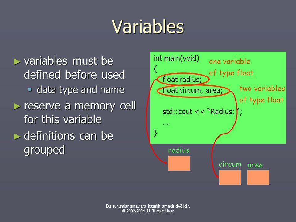 Bu sunumlar sınavlara hazırlık amaçlı değildir. © 2002-2004 H. Turgut Uyar Variables ► variables must be defined before used  data type and name ► re
