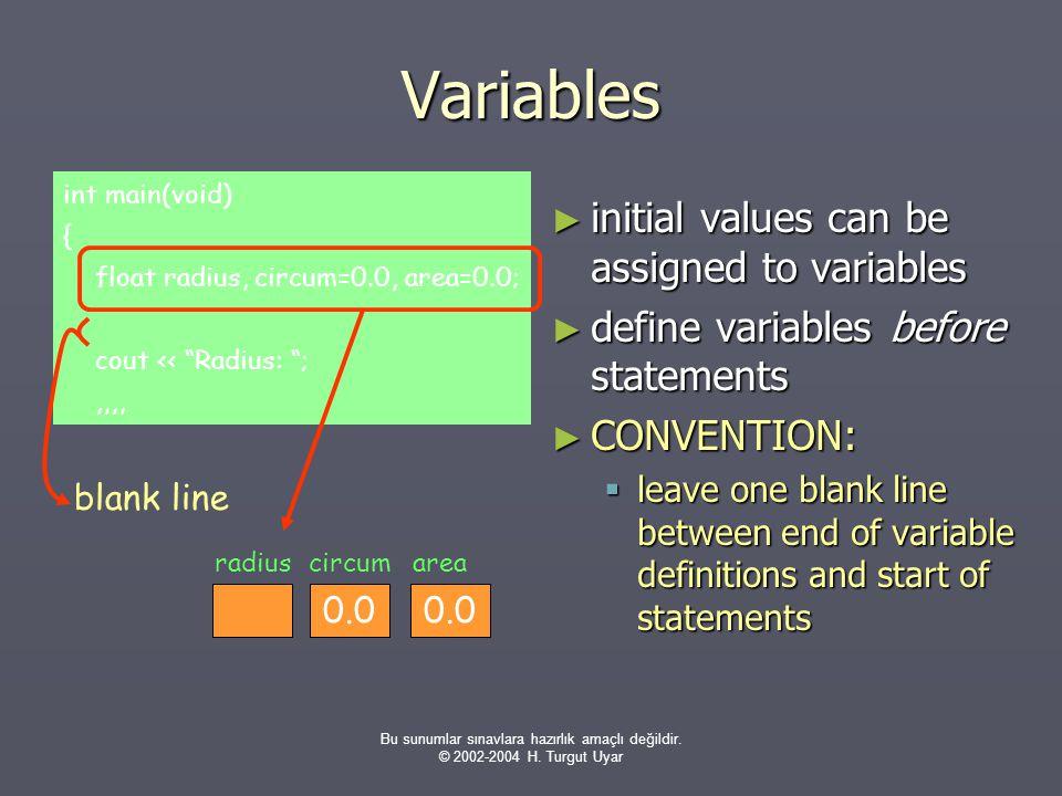 """Bu sunumlar sınavlara hazırlık amaçlı değildir. © 2002-2004 H. Turgut Uyar int main(void) { float radius, circum=0.0, area=0.0; cout << """"Radius: """";,,,"""