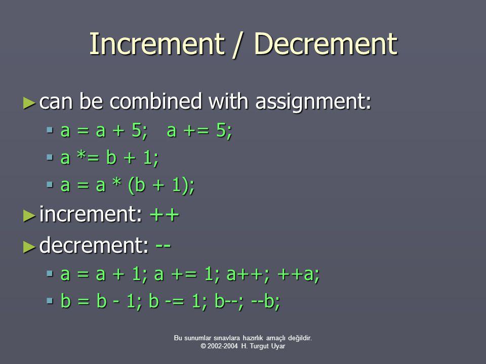 Bu sunumlar sınavlara hazırlık amaçlı değildir. © 2002-2004 H. Turgut Uyar Increment / Decrement ► can be combined with assignment:  a = a + 5;a += 5