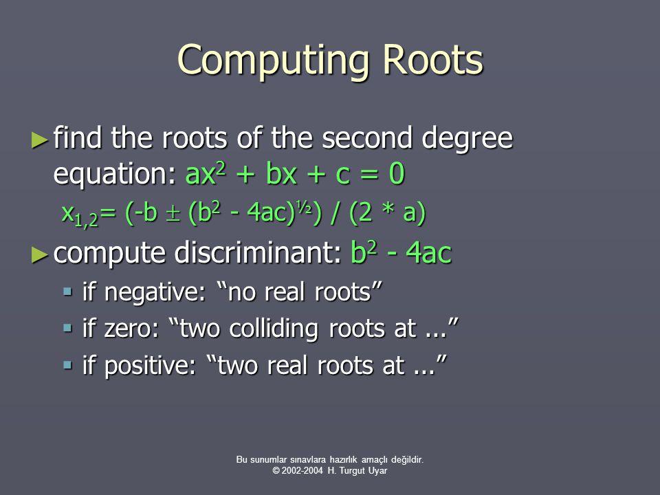 Bu sunumlar sınavlara hazırlık amaçlı değildir. © 2002-2004 H. Turgut Uyar Computing Roots ► find the roots of the second degree equation: ax 2 + bx +
