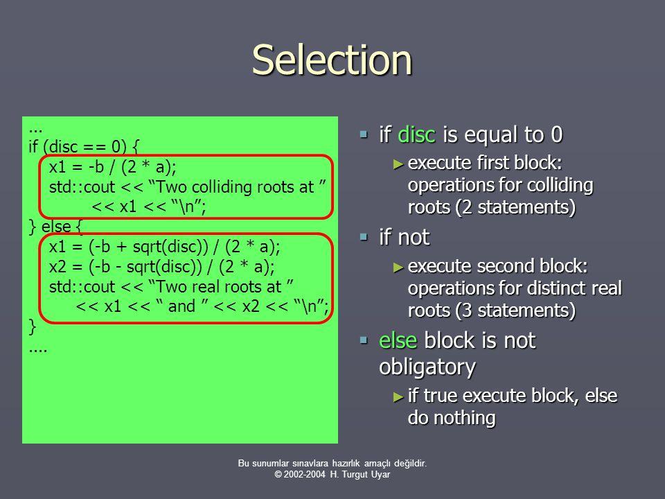 """Bu sunumlar sınavlara hazırlık amaçlı değildir. © 2002-2004 H. Turgut Uyar... if (disc == 0) { x1 = -b / (2 * a); std::cout << """"Two colliding roots at"""