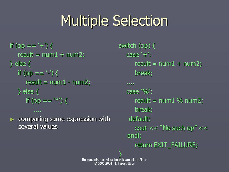 Bu sunumlar sınavlara hazırlık amaçlı değildir. © 2002-2004 H. Turgut Uyar Multiple Selection if (op == '+') { result = num1 + num2; result = num1 + n