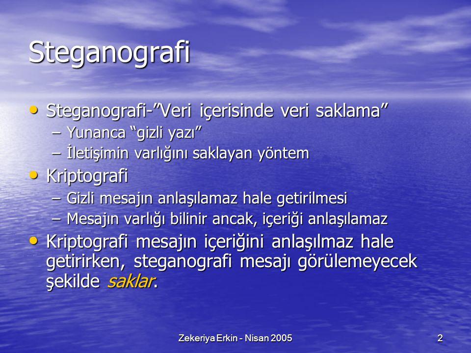 """Zekeriya Erkin - Nisan 20052 Steganografi Steganografi-""""Veri içerisinde veri saklama"""" Steganografi-""""Veri içerisinde veri saklama"""" –Yunanca """"gizli yazı"""