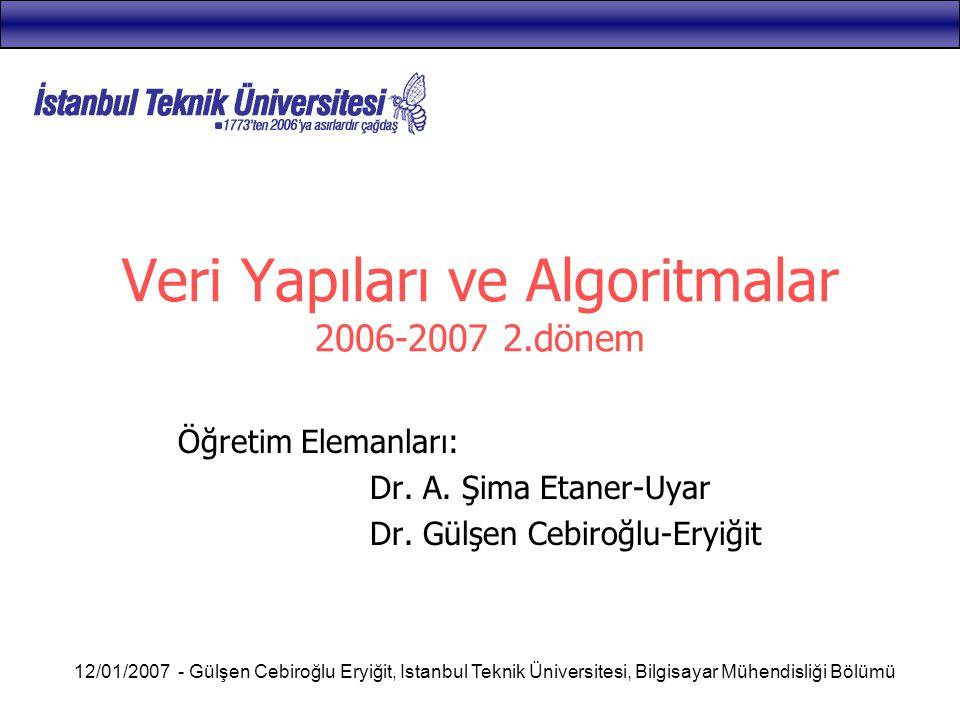 12/01/2007 - Gülşen Cebiroğlu Eryiğit, Istanbul Teknik Üniversitesi, Bilgisayar Mühendisliği Bölümü Veri Yapıları ve Algoritmalar 2006-2007 2.dönem Öğ