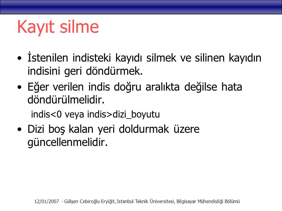 12/01/2007 - Gülşen Cebiroğlu Eryiğit, Istanbul Teknik Üniversitesi, Bilgisayar Mühendisliği Bölümü Kayıt silme İstenilen indisteki kayıdı silmek ve s