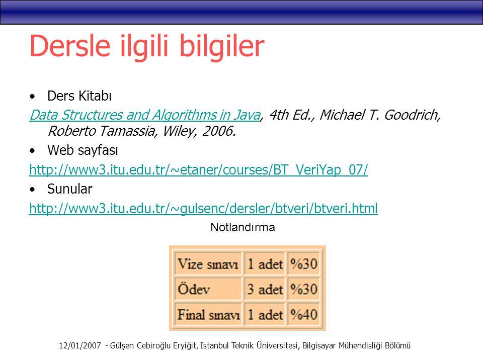 12/01/2007 - Gülşen Cebiroğlu Eryiğit, Istanbul Teknik Üniversitesi, Bilgisayar Mühendisliği Bölümü Dersle ilgili bilgiler Ders Kitabı Data Structures