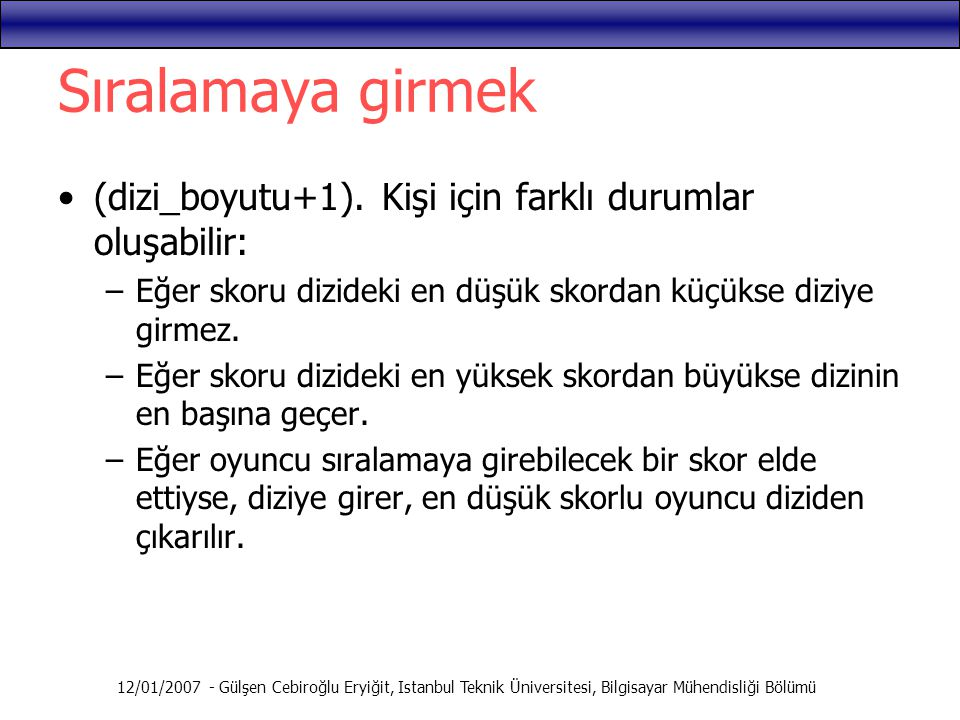 12/01/2007 - Gülşen Cebiroğlu Eryiğit, Istanbul Teknik Üniversitesi, Bilgisayar Mühendisliği Bölümü Sıralamaya girmek (dizi_boyutu+1). Kişi için farkl