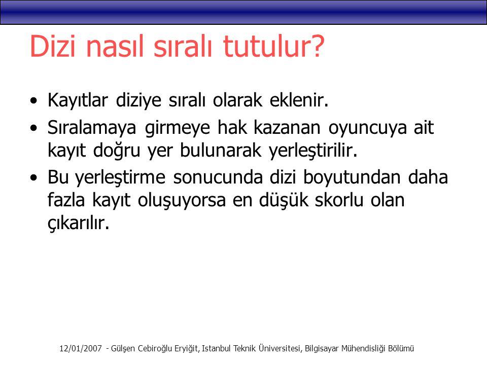 12/01/2007 - Gülşen Cebiroğlu Eryiğit, Istanbul Teknik Üniversitesi, Bilgisayar Mühendisliği Bölümü Dizi nasıl sıralı tutulur? Kayıtlar diziye sıralı