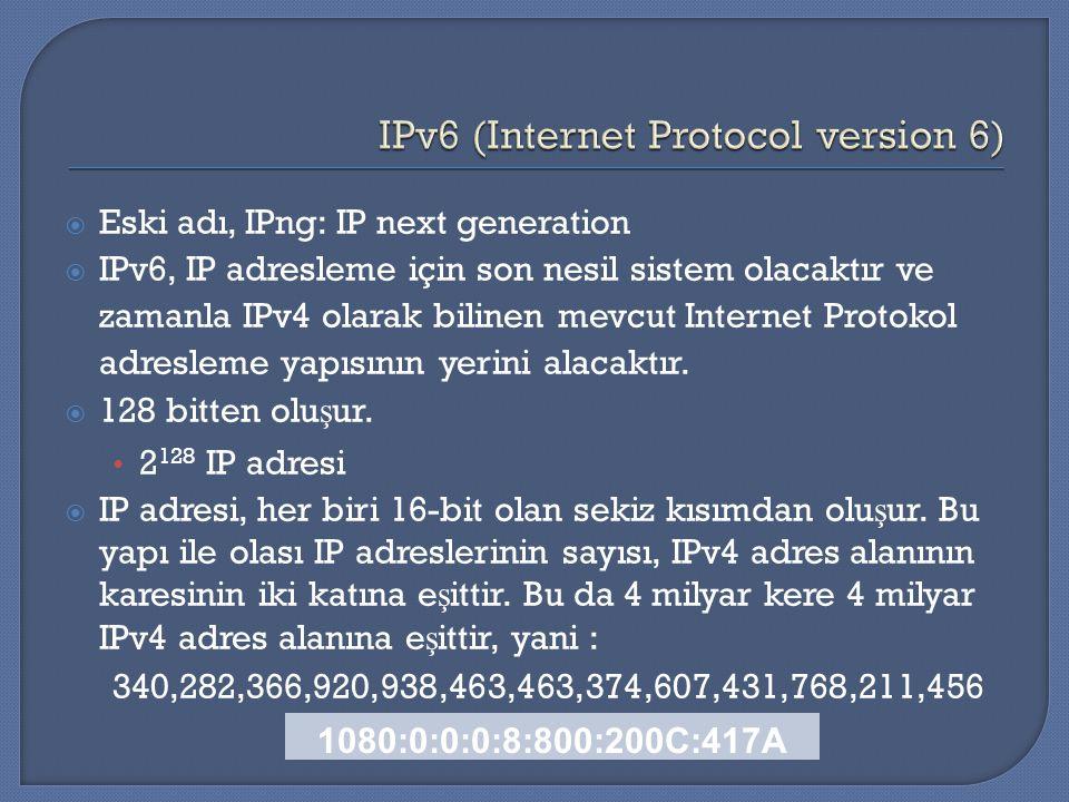  Eski adı, IPng: IP next generation  IPv6, IP adresleme için son nesil sistem olacaktır ve zamanla IPv4 olarak bilinen mevcut Internet Protokol adre