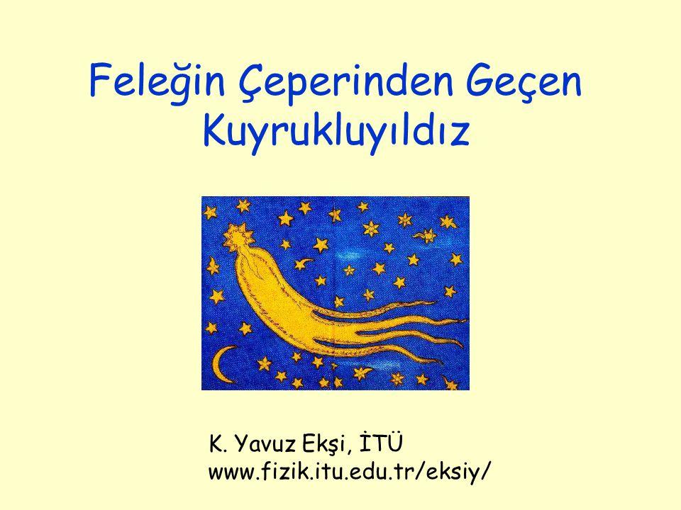 Feleğin Çeperinden Geçen Kuyrukluyıldız K. Yavuz Ekşi, İTÜ www.fizik.itu.edu.tr/eksiy/