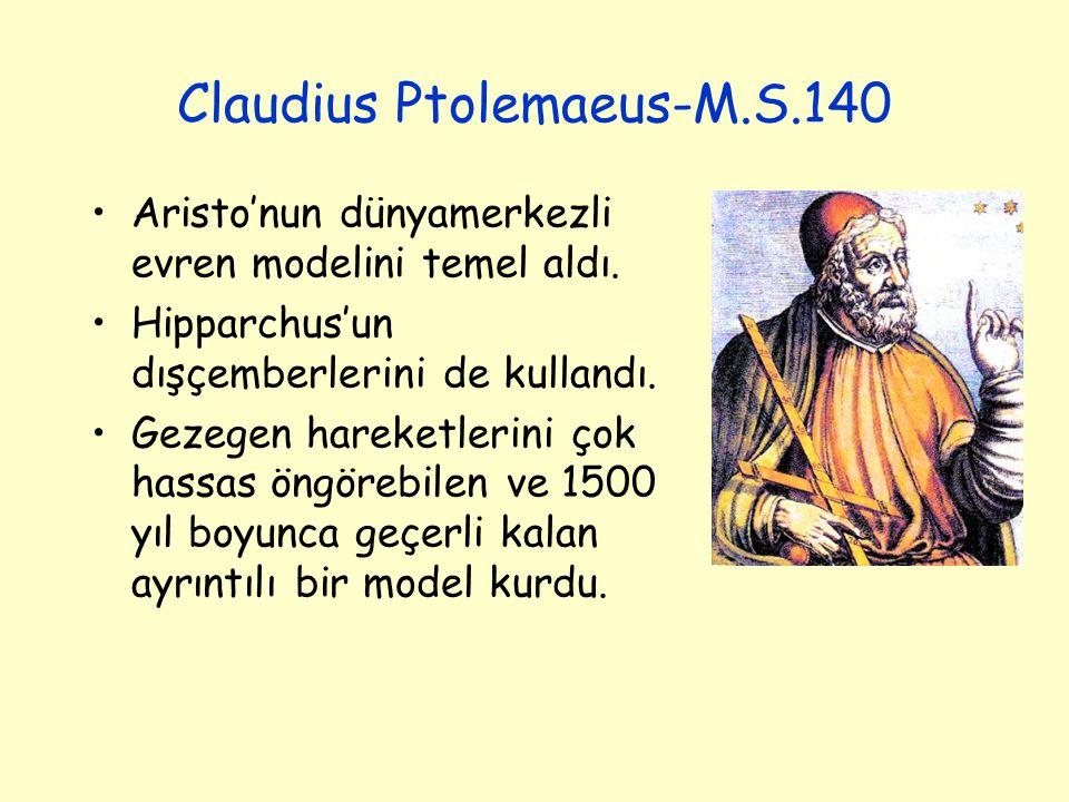 Claudius Ptolemaeus-M.S.140 Aristo'nun dünyamerkezli evren modelini temel aldı. Hipparchus'un dışçemberlerini de kullandı. Gezegen hareketlerini çok h