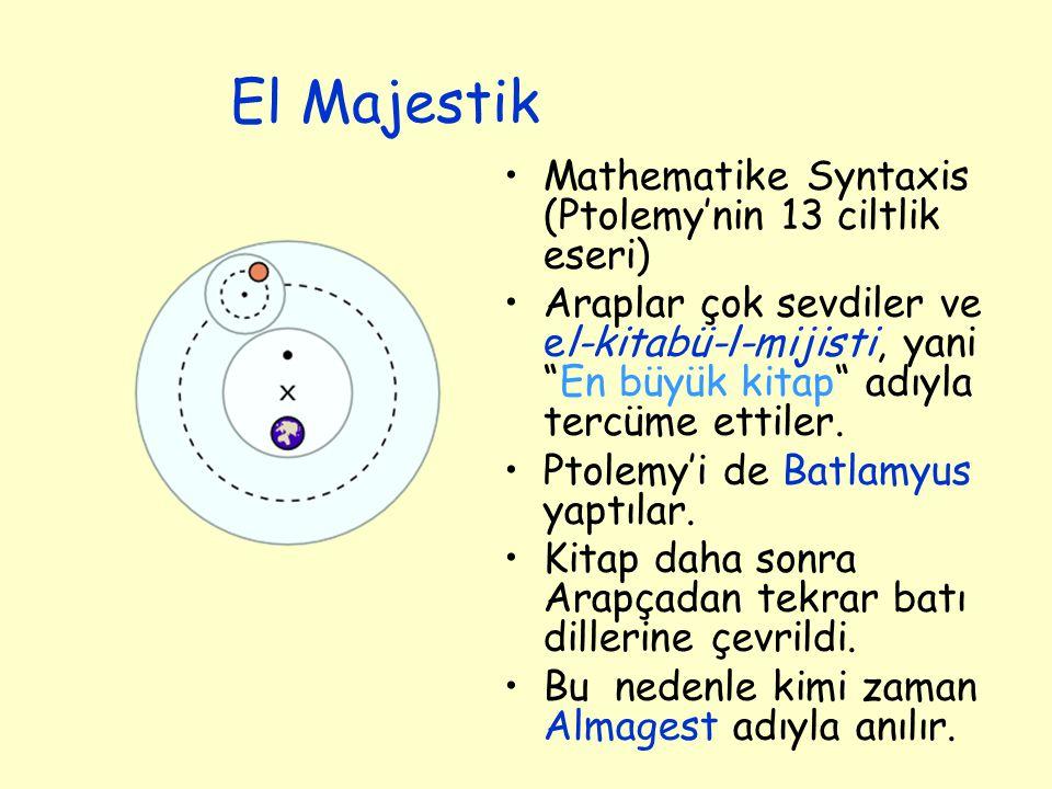 """El Majestik Mathematike Syntaxis (Ptolemy'nin 13 ciltlik eseri) Araplar çok sevdiler ve el-kitabü-l-mijisti, yani """"En büyük kitap"""" adıyla tercüme etti"""