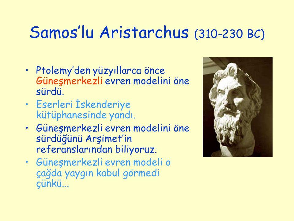 Samos'lu Aristarchus (310-230 BC) Ptolemy'den yüzyıllarca önce Güneşmerkezli evren modelini öne sürdü. Eserleri İskenderiye kütüphanesinde yandı. Güne