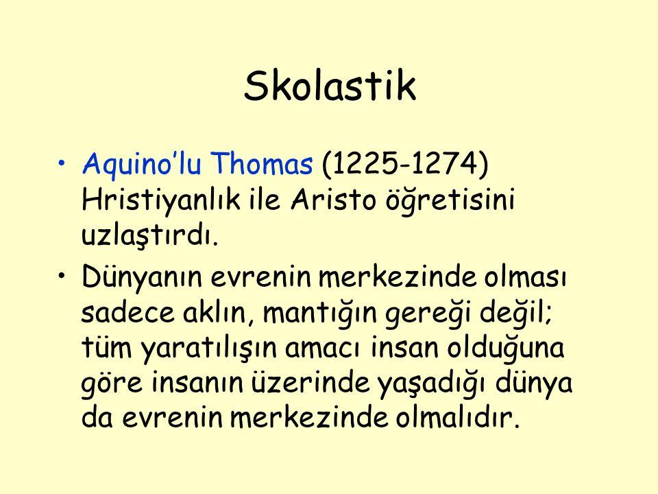 Skolastik Aquino'lu Thomas (1225-1274) Hristiyanlık ile Aristo öğretisini uzlaştırdı. Dünyanın evrenin merkezinde olması sadece aklın, mantığın gereği