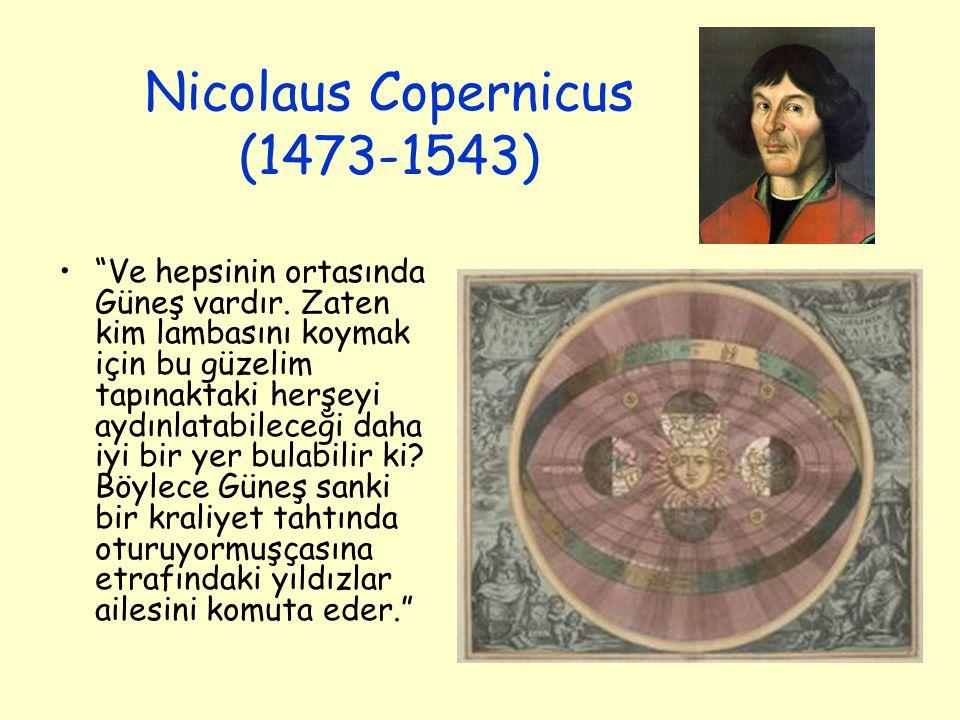 """Nicolaus Copernicus (1473-1543) """"Ve hepsinin ortasında Güneş vardır. Zaten kim lambasını koymak için bu güzelim tapınaktaki herşeyi aydınlatabileceği"""