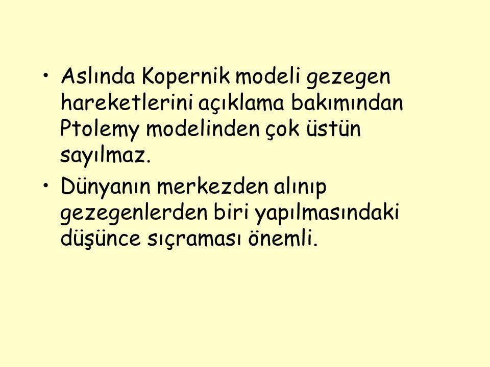 Aslında Kopernik modeli gezegen hareketlerini açıklama bakımından Ptolemy modelinden çok üstün sayılmaz. Dünyanın merkezden alınıp gezegenlerden biri
