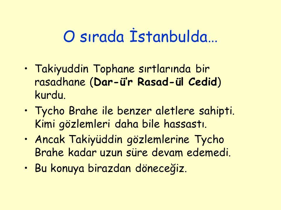 O sırada İstanbulda… Takiyuddin Tophane sırtlarında bir rasadhane (Dar-ü'r Rasad-ül Cedid) kurdu. Tycho Brahe ile benzer aletlere sahipti. Kimi gözlem