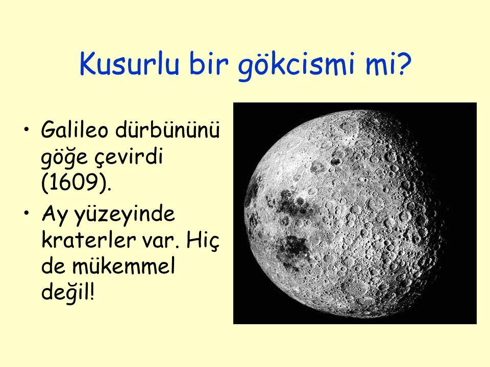 Kusurlu bir gökcismi mi? Galileo dürbününü göğe çevirdi (1609). Ay yüzeyinde kraterler var. Hiç de mükemmel değil!