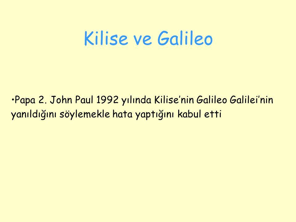 Kilise ve Galileo Papa 2. John Paul 1992 yılında Kilise'nin Galileo Galilei'nin yanıldığını söylemekle hata yaptığını kabul etti