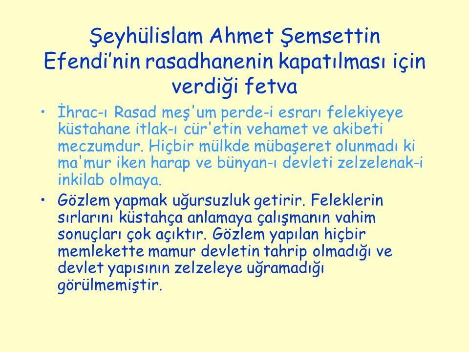 Şeyhülislam Ahmet Şemsettin Efendi'nin rasadhanenin kapatılması için verdiği fetva İhrac-ı Rasad meş'um perde-i esrarı felekiyeye küstahane itlak-ı cü