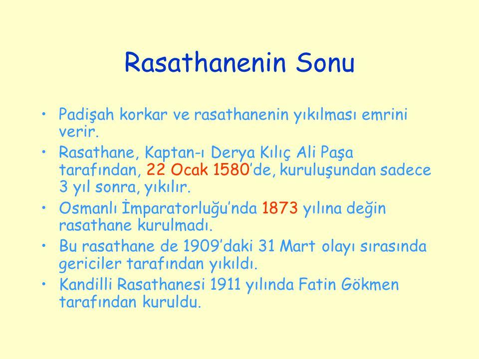 Rasathanenin Sonu Padişah korkar ve rasathanenin yıkılması emrini verir. Rasathane, Kaptan-ı Derya Kılıç Ali Paşa tarafından, 22 Ocak 1580'de, kuruluş