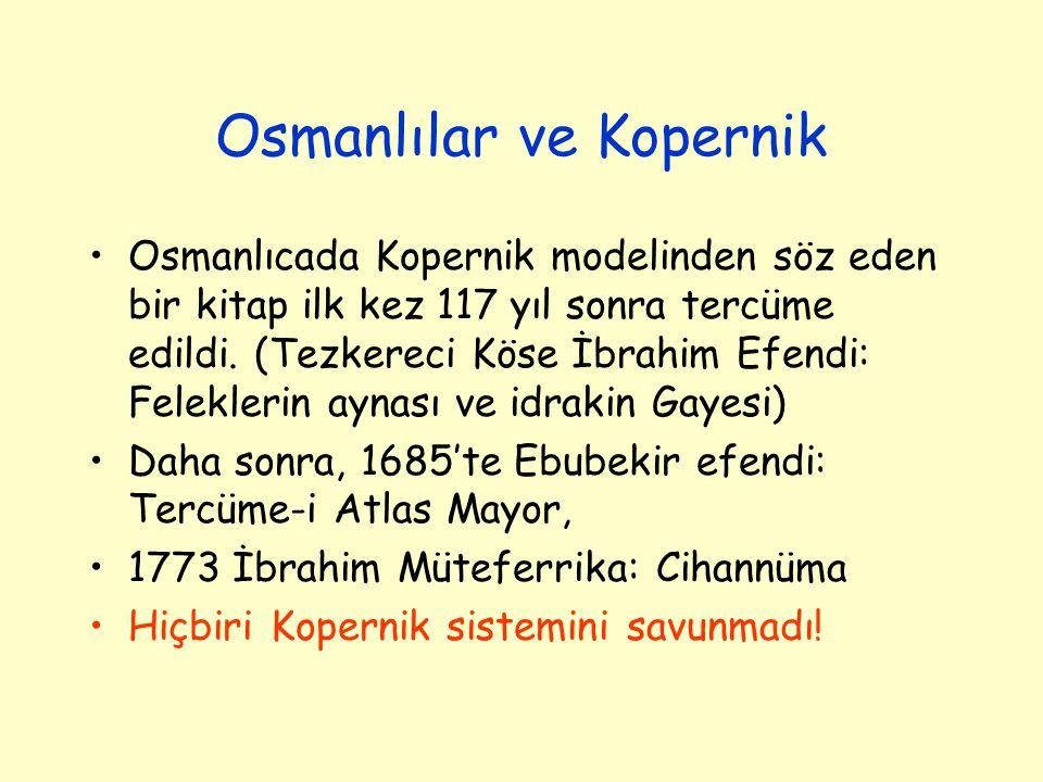 Osmanlılar ve Kopernik Osmanlıcada Kopernik modelinden söz eden bir kitap ilk kez 117 yıl sonra tercüme edildi. (Tezkereci Köse İbrahim Efendi: Felekl