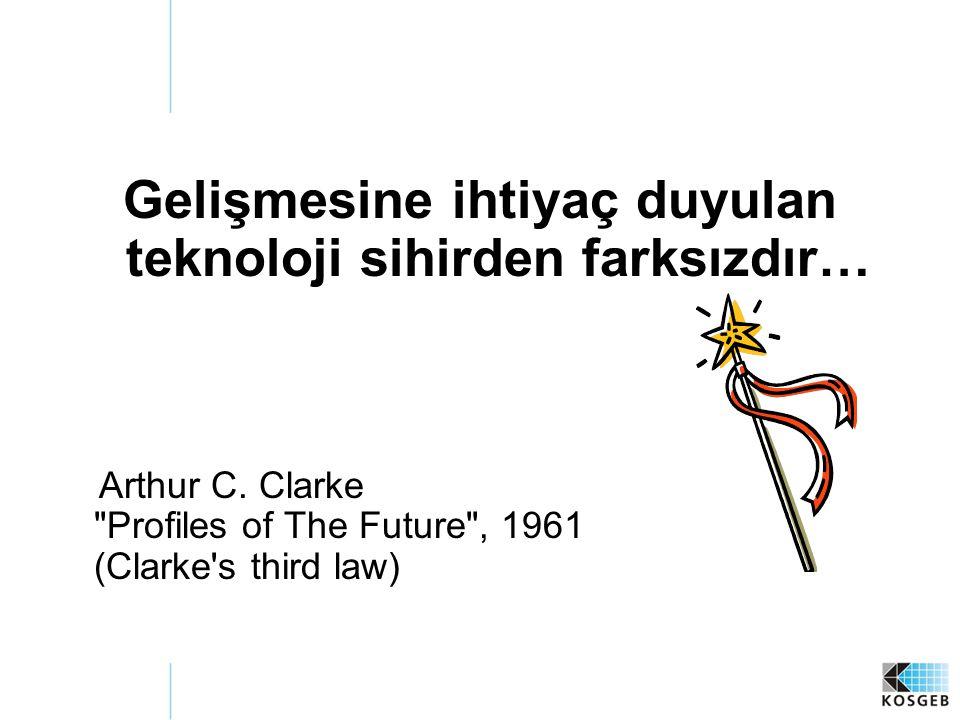 Gelişmesine ihtiyaç duyulan teknoloji sihirden farksızdır… Arthur C. Clarke
