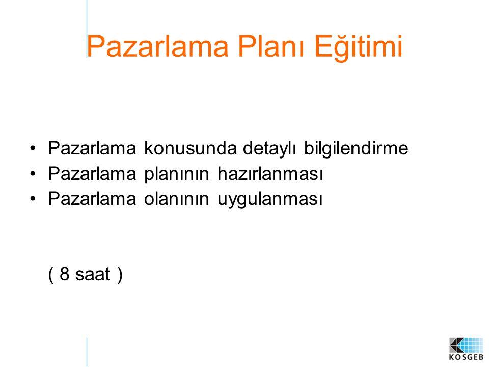 Pazarlama Planı Eğitimi Pazarlama konusunda detaylı bilgilendirme Pazarlama planının hazırlanması Pazarlama olanının uygulanması ( 8 saat )