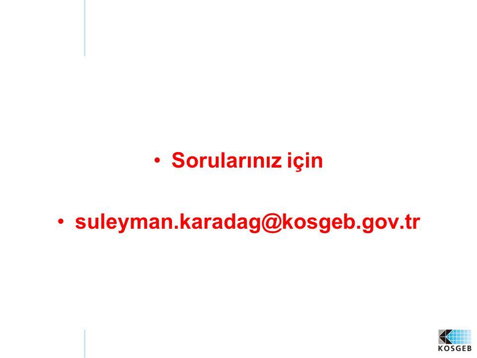 Sorularınız için suleyman.karadag@kosgeb.gov.tr