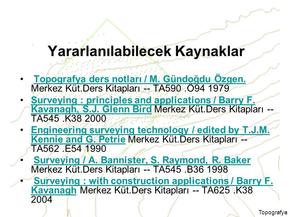 Topografya Yararlanılabilecek Kaynaklar Topografya ders notları / M. Gündoğdu Özgen. Merkez Küt.Ders Kitapları -- TA590.Ö94 1979Topografya ders notlar