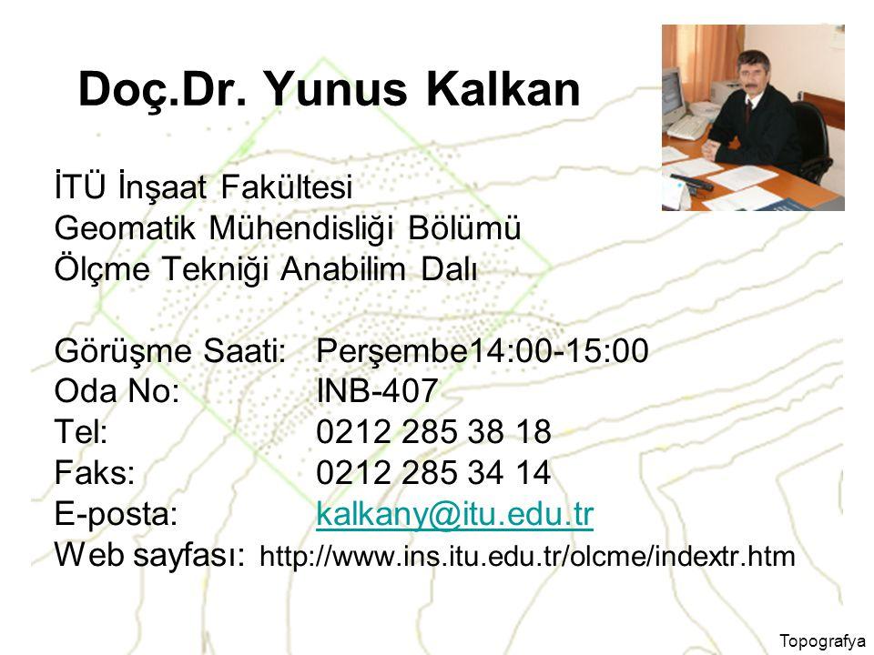 Topografya Doç.Dr. Yunus Kalkan İTÜ İnşaat Fakültesi Geomatik Mühendisliği Bölümü Ölçme Tekniği Anabilim Dalı Görüşme Saati: Perşembe14:00-15:00 Oda N