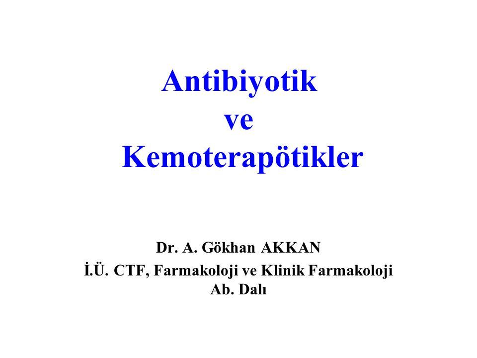 Antibiyotik ve Kemoterapötikler Dr.A. Gökhan AKKAN İ.Ü.