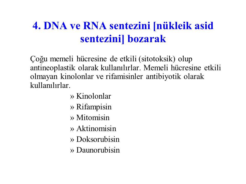 4. DNA ve RNA sentezini [nükleik asid sentezini] bozarak Çoğu memeli hücresine de etkili (sitotoksik) olup antineoplastik olarak kullanılırlar. Memeli