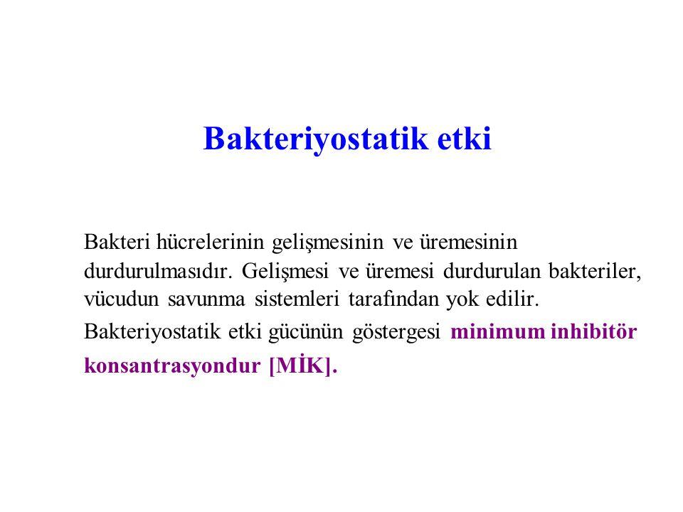 Bakteriyostatik etki Bakteri hücrelerinin gelişmesinin ve üremesinin durdurulmasıdır.