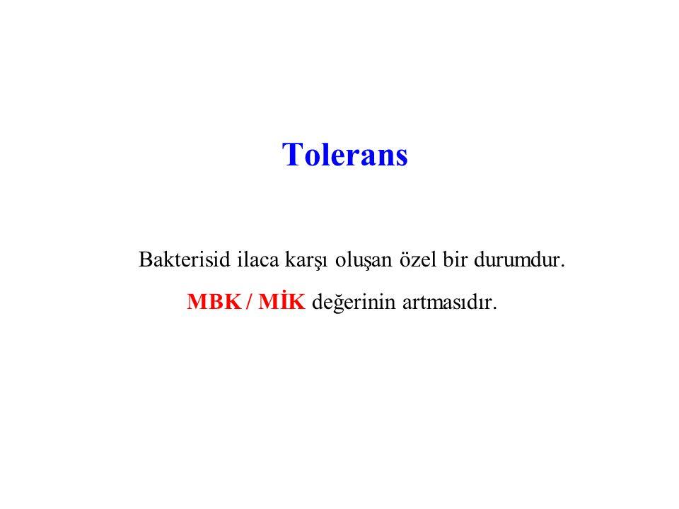 Tolerans Bakterisid ilaca karşı oluşan özel bir durumdur. MBK / MİK değerinin artmasıdır.
