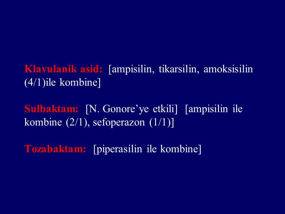 Klavulanik asid: [ampisilin, tikarsilin, amoksisilin (4/1)ile kombine] Sulbaktam: [N. Gonore'ye etkili] [ampisilin ile kombine (2/1), sefoperazon (1/1