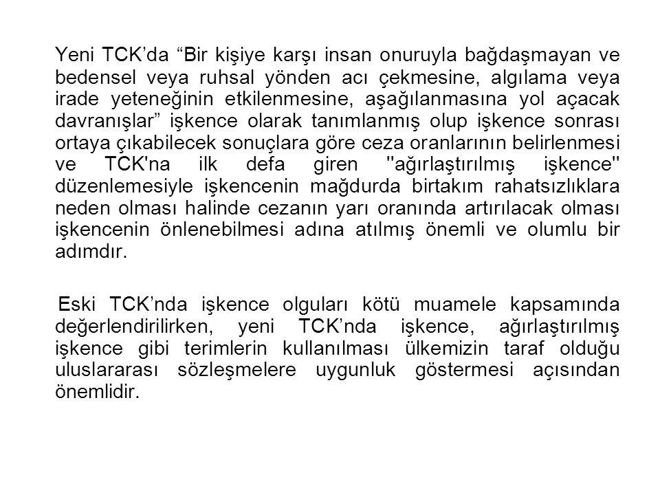 """Yeni TCK'da """"Bir kişiye karşı insan onuruyla bağdaşmayan ve bedensel veya ruhsal yönden acı çekmesine, algılama veya irade yeteneğinin etkilenmesine,"""